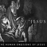 Jesus Wept: The Human Emotions of Jesus